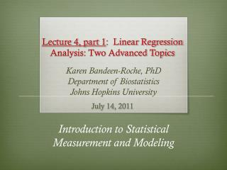 Lecture 4, part 1 :  Linear Regression Analysis: Two Advanced Topics