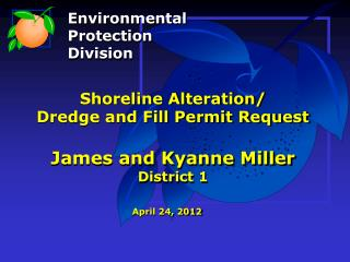 Shoreline Alteration/ Dredge and Fill Permit Request James and Kyanne Miller District 1