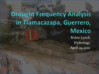 Drought Frequency Analysis in  Tlamacazapa , Guerrero, Mexico
