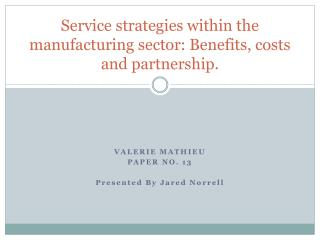 Service strategies within the manufacturing sector: Benefits, costs and partnership.