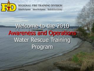 Welcome to the 2010  Awareness and Operations  Water Rescue Training Program