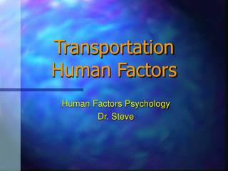 Transportation  Human Factors
