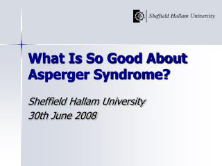 What Is So Good About Asperger Syndrome?