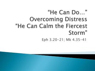 � He  Can  Do�� Overcoming  Distress � He  Can Calm the Fiercest  Storm�