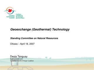 Geoexchange (Geothermal) Technology Standing Committee on Natural Resources