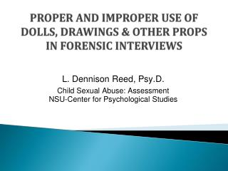 PROPER AND IMPROPER USE OF DOLLS, DRAWINGS & OTHER PROPS IN FORENSIC INTERVIEWS