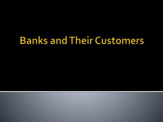Banks and Their Customers