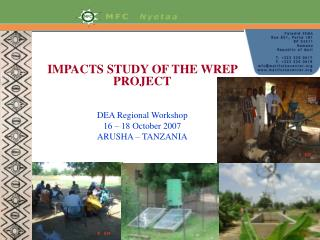 IMPACTS STUDY OF THE WREP PROJECT DEA Regional Workshop 16 – 18 October 2007  ARUSHA – TANZANIA