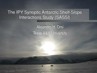 The IPY Synoptic Antarctic Shelf-Slope Interactions Study (SASSI)