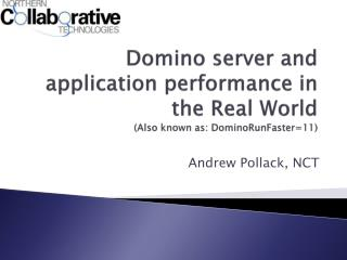 Domino server and application performance in the Real World (Also known as:  DominoRunFaster =11)
