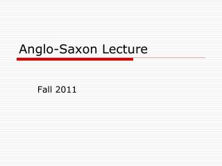 Anglo-Saxon Lecture