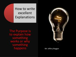 The Purpose is to explain how something works or why something happens