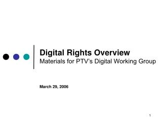 Digital Rights Overview Materials for PTV's Digital Working Group March 29, 2006