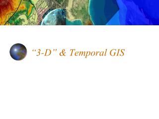 """3-D"" & Temporal GIS"