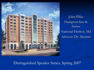 John Pillar Hampton Inn & Suites National Harbor, Md Advisor: Dr. Memari