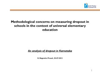 An analysis of dropout in Karnataka G. Nagendra Prasad , 03-07-2012