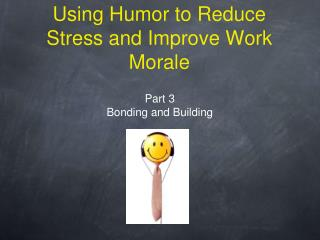 Using Humor to Reduce Stress and Improve Work Morale