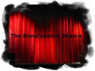 The Renaissance Drama