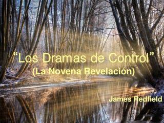 """""""Los Dramas de Control"""" (La Novena Revelación) James Redfield"""