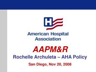 AAPMR Rochelle Archuleta   AHA Policy  San Diego, Nov 20, 2008
