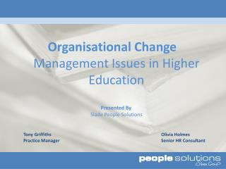 Organisational Change  Management Issues in Higher Education Presented By  Slade People Solutions