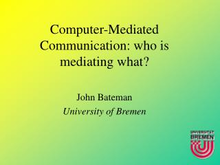 Computer-Mediated Communication: who is mediating what?