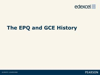 The EPQ and GCE History