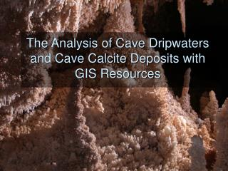 The Analysis of Cave Dripwaters and Cave Calcite Deposits with GIS Resources