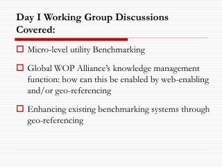 Day I Working Group Discussions Covered: