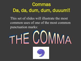 Commas  Da, da, dum, dum, duuum!!