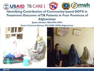 Qader , Ghulam MD , DPH,  MPH Senior Technical Advisor, TB CARE I/MSH, Afghanistan