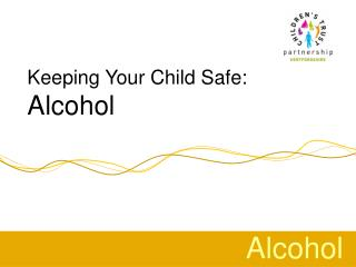 Keeping Your Child Safe: Alcohol