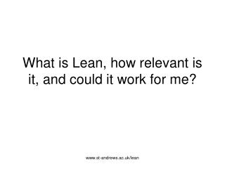 What is Lean, how relevant is it, and could it work for me?