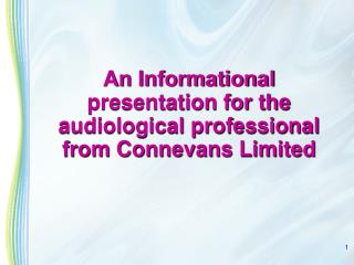 An Informational presentation for the audiological professional from Connevans Limited