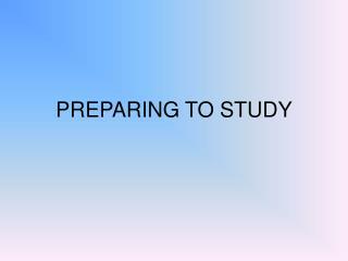 PREPARING TO STUDY