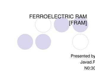 FERROELECTRIC RAM [FRAM]