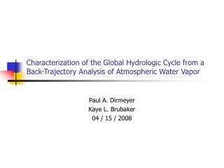 Paul A. Dirmeyer  Kaye L. Brubaker 04 / 15 / 2008