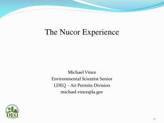The Nucor Experience Michael Vince Environmental Scientist Senior LDEQ – Air Permits Division