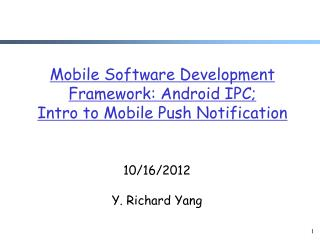 Mobile Software Development Framework: Android IPC;  Intro to Mobile Push Notification
