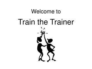 Welcome to Train the Trainer