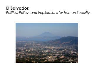 El Salvador: Politics, Policy, and Implications for Human Security