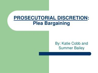 PROSECUTORIAL DISCRETION:  Plea Bargaining