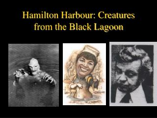 Hamilton Harbour: Creatures from the Black Lagoon