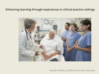 Enhancing learning through experiences in clinical practice settings