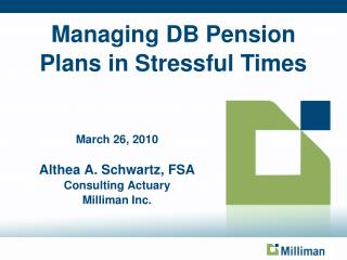 March 26, 2010 Althea A. Schwartz, FSA Consulting Actuary Milliman Inc.