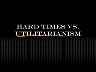 Hard Times vs. Utilitarianism