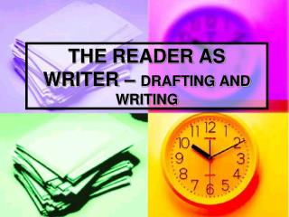 THE READER AS WRITER –  DRAFTING AND WRITING