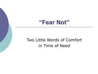 """""""Fear Not"""""""
