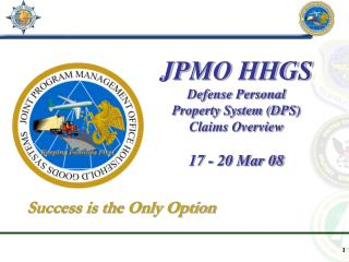 JPMO HHGS   Defense Personal  Property System (DPS) Claims Overview 17 - 20 Mar 08