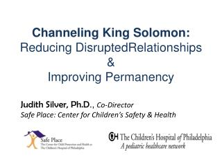 Channeling King Solomon:  Reducing DisruptedRelationships &  Improving Permanency